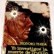 Libros de segunda mano: YO INVESTIGUÉ LA MUERTE DE TRUJILLO; TEODORO TEJEDA - PLAZA & JANES, PRIMERA EDICIÓN 1963. Lote 111535863
