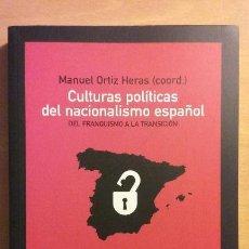 Libros de segunda mano: CULTURAS POLÍTICAS DEL NACIONALISMO ESPAÑOL. DEL FRANQUISMO A LA TRANSICIÓN. MANUEL ORTIZ HERAS.. Lote 111717959