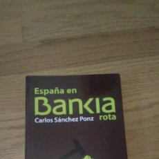Libros de segunda mano: ENSAYO. ESPAÑA EN BANKIA ROTA, CARLOS SANCHEZ PONZ. Lote 111967411