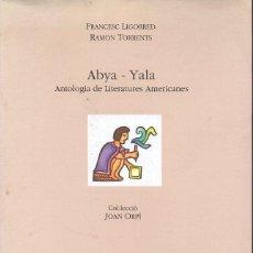 Libros de segunda mano: LOGORRED / TORRENTS : ABYA YALA, ANTOLOGIA DE LITERATURES AMERICANES - BILINGÜE NATIVAS - CATALÁN. Lote 112355115