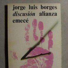 Libros de segunda mano: DISCUSIÓN / JOSÉ LUIS BORGES / 1976. ALIANZA EMECÉ. Lote 112377467