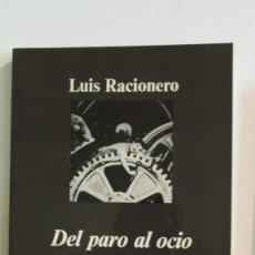 Libros de segunda mano: LUIS RACIONERO DEL PARO AL OCIO / EDITORIAL ANAGRAMA 1993 * PREMIO ANAGRAMA DE ENSAYO *. Lote 112971235
