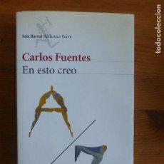 Libros de segunda mano: EN ESTO CREO FUENTES, CARLOS PUBLICADO POR SEIX BARRAL. (2002) 356PP. Lote 113098399