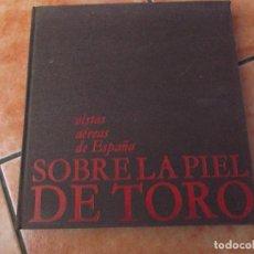Libros de segunda mano: VISTAS AEREAS DE ESPAÑA SOBRE LA PIEL DE TORO, FOTOS AGRAN FORMATO EN BLANCO Y NEGRO,COLOR. Lote 113768207