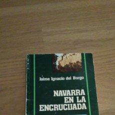 Libros de segunda mano: NAVARRA EN LA ENCRUCIJADA, JAIME IGNACIO DEL BURGO. Lote 114484119