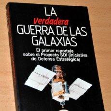 Libros de segunda mano: LA VERDADERA GUERRA DE LAS GALAXIAS - DE WILLIAM J. BROAD - EDITORIAL PLANETA - 1ª EDICIÓN - 1986. Lote 114887451