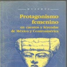 Libros de segunda mano: ANNA M. FERNANDEZ PONCELA. PROTAGONISMO FEMENINO EN CUENTOS Y LEYENDAS DE MEXICO Y CENTROAMERICA. Lote 115320519