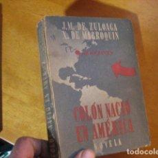 Libros de segunda mano: COLON NACIO EN AMERICA. NOVELA. J.M. DE ZULOAGA. X. DE MARROQUIN.. Lote 115333287
