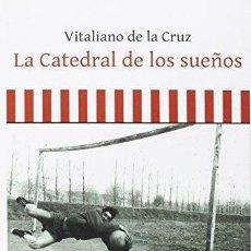 Libros de segunda mano: LA CATEDRAL DE LOS SUEÑOS. VITALIANO DE LA CRUZ. Lote 115607295