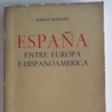 Libros de segunda mano: ESPAÑA ENTRE EUROPA E HISPANOAMERICA - BOIXADÓS, ALBERTO 1ª EDICIÓN 1973 (ARGENTINA). Lote 115823675