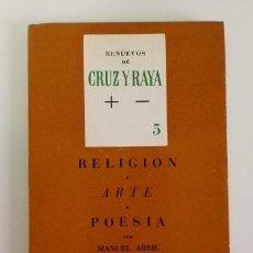 Libros de segunda mano: RELIGIÓN. ARTE. POESÍA. POR MANUEL ABRIL. RENUEVOS DE CRUZ Y RAYA 5. Lote 116239255