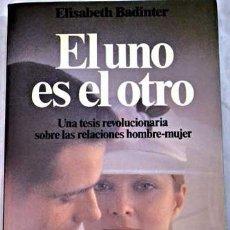 Libros de segunda mano: EL UNO ES EL OTRO. TESIS RELACIONES HOMBRE-MUJER. ELISABETH BADINTER.. Lote 187428106