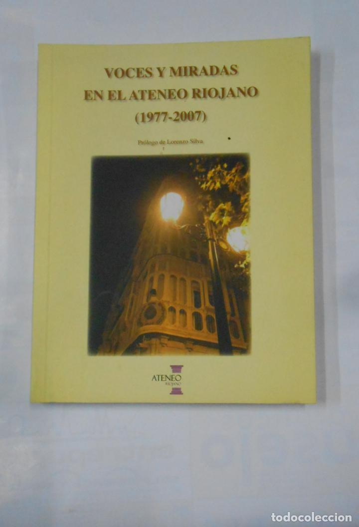 VOCES Y MIRADAS EN EL ATENEO RIOJANO (1977-2007). PRÓLOGO DE LORENZO SILVA. TDK333 (Libros de Segunda Mano (posteriores a 1936) - Literatura - Ensayo)
