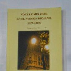 Libros de segunda mano - VOCES Y MIRADAS EN EL ATENEO RIOJANO (1977-2007). PRÓLOGO DE LORENZO SILVA. TDK333 - 117285779