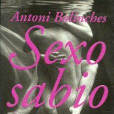 Libros de segunda mano: ANTONI BOLINCHES-SEXO SABIO.GRIJALBO.2001.. Lote 117536471
