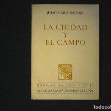 Libros de segunda mano: LA CIUDAD Y EL CAMPO JULIO CARO BAROJA. Lote 117767359