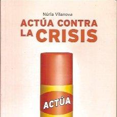 Libros de segunda mano: ACTUA CONTRA LA CRISIS NURIA VILANOVA PLATAFORMA EMPRESAS. Lote 117902503