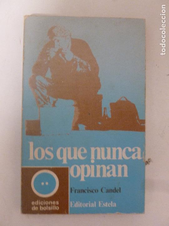 LOS QUE NUNCA OPINAN FRANCISCO CANDEL PUBLICADO POR ESTELA 1º ED, 1971 196PP (Libros de Segunda Mano (posteriores a 1936) - Literatura - Ensayo)