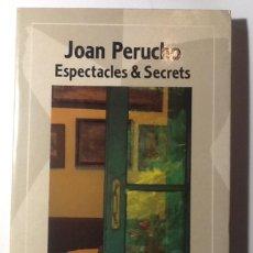 Libros de segunda mano: ESPECTACLES & SECRETS - JOAN PERUCHO (DESCATALOGADO). Lote 120752851