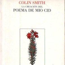Libros de segunda mano: COLIN SMITH : LA CREACIÓN DEL POEMA DE MIO CID (CRÍTICA, 1985) . Lote 120755943