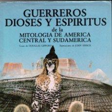 Libros de segunda mano: GUERREROS, DIOSES Y ESPÍRITUS DE LA MITOLOGÍA DE AMÉRICA CENTRAL Y SUDAMÉRICA. Lote 120870416
