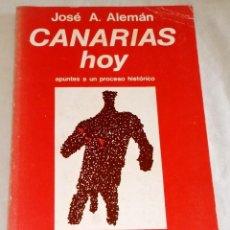 Libros de segunda mano: CANARIAS HOY; JOSÉ A. ALEMÁN - TALLER EDICIONES JB 1977. Lote 121233503