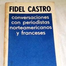 Libros de segunda mano: FIDEL CASTRO, CONVERSACIONES CON PERIODISTAS NORTEAMERICANOS Y FRANCESES - EDITORA POLÍTICA 1983. Lote 121234627