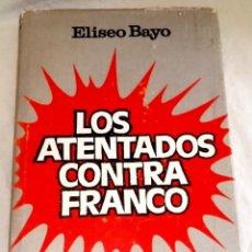 Libros de segunda mano: LOS ATENTADOS CONTRA FRANCO; ELISEO BAYO - PLAZA & JANES, PRIMERA EDICIÓN 1976. Lote 121235167