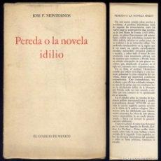 Libros de segunda mano: MONTESINOS, JOSÉ F. PEREDA Ó LA NOVELA IDILIO. MÉXICO, 1961. PRIMERA EDICIÓN.. Lote 121899723