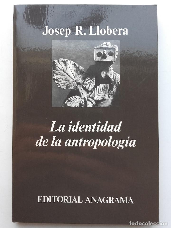 LA IDENTIDAD DE LA ANTROPOLOGIA - JOSEP R. LLOBERA - EDITORIAL ANAGRAMA (Libros de Segunda Mano (posteriores a 1936) - Literatura - Ensayo)