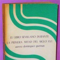 Libros de segunda mano: EL LIBRO SEVILLANO DURANTE LA PRIMERA MITAD DEL SIGLO XVI.. Lote 123294435