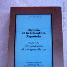 Libros de segunda mano: HISTORIA DE LA LITERATURA ESPAÑOLA ANGEL VALBUENA PRAT TOMO V DEL REALIMO AL VANGUARDISMO. Lote 124406407