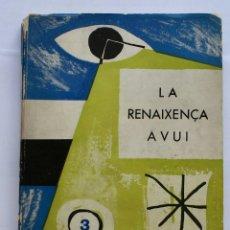 Libros de segunda mano: LA RENAIXENÇA AVUI. 1960. ARIMANY, SERRAHIMA, SALTOR, ESCLASANS, GARRUT, BONET, MADUELL, RUBI. Lote 124418671