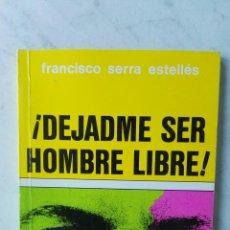 Libros de segunda mano: ¡DEJADME SER HOMBRE LIBRE! FRANCISCO SERRA ESTELLÉS. Lote 125345807