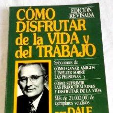 Libros de segunda mano: CÓMO DISFRUTAR DE LA VIDA Y DEL TRABAJO; DALE CARNEGIE - EDHASA 1990. Lote 125836795