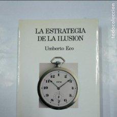 Libros de segunda mano: LA ESTRATEGIA DE LA ILUSIÓN. UMBERTO ECO. EDITORIAL LUMEN. TDK53. Lote 126014579