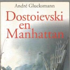 Libros de segunda mano: ANDRE GLUCKSMANN. DOSTOIEVSKI EN MANHATTAN. TAURUS. Lote 126111647