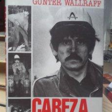 Libros de segunda mano: CABEZA DE TURCO. * GÜNTER WALLRAFF. Lote 126759311