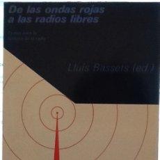Libros de segunda mano: DE LAS ONDAS ROJAS A LAS RADIOS LIBRES -LLUÍS BASSETS EDITOR. Lote 218855315