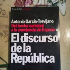Libros de segunda mano: DEL HECHO NACIONAL A LA CONCIENCIA DE ESPAÑA O EL DISCURSO DE LA REPÚBLICA. ANTONIO GARCÍA-TREVIJANO. Lote 127864115
