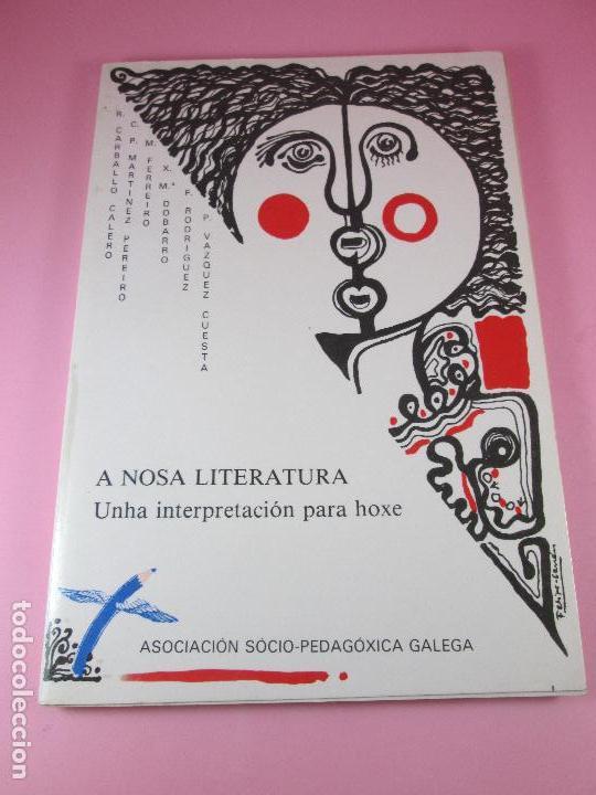 LIBRO-A NOSA LITERATURA-UNHA INTERPRETACIÓN PARA HOXE-1982-OS XOVES LITERARIOS-A.C.ALEXANDRE BÓVEDA- (Libros de Segunda Mano (posteriores a 1936) - Literatura - Ensayo)
