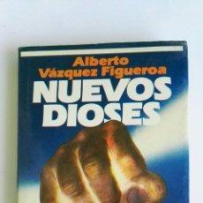 Libros de segunda mano: NUEVOS DIOSES ALBERTO VÁZQUEZ-FIGUEROA. Lote 128118266