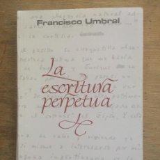 Libros de segunda mano: LA ESCRITURA PERPETUA. FRANCISCO UMBRAL.. Lote 128227655