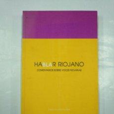 Libros de segunda mano: HABLAR RIOJANO. COMENTARIOS SOBRE VOCES RIOJANAS. GONZÁLEZ BACHILLER, FABIÁN. TDK349. Lote 128517179