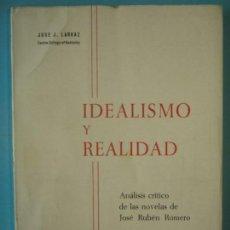 Libros de segunda mano: IDEALISMO Y REALIDAD (JOSE RUBEN ROMERO) - JOSE J. LARRAZ - EDITORIAL OSCAR 1971, 1ª ED (COMO NUEVO). Lote 128631139