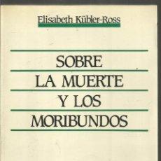 Libros de segunda mano: ELISABETH KUBLER-ROSS. SOBRE LA MUERTE Y LOS MORIBUNDOS. GRIJALBO. Lote 129327159