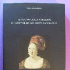Libros de segunda mano: EL TEATRO DE LOS CEREBROS - EL HOSPITAL DE LOS LOCOS INCURABLES / TOMASO GARZONI / 2000. Lote 131076392