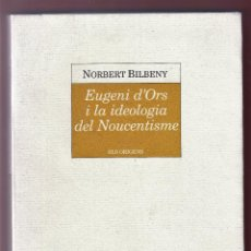 Libros de segunda mano: NORBERT BILBENY EUGENI D´ORS I LA IDEOLOGIA DEL NOUCENTISME ED DE LA MALGRANA 1988 1ª EDICIÓ. Lote 131165624