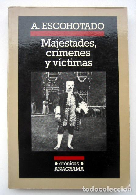 MAJESTADES, CRÍMENES Y VÍCTIMAS, DE ANTONIO ESCOHOTADO (Libros de Segunda Mano (posteriores a 1936) - Literatura - Ensayo)