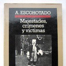 Libros de segunda mano: MAJESTADES, CRÍMENES Y VÍCTIMAS, DE ANTONIO ESCOHOTADO. Lote 131464710